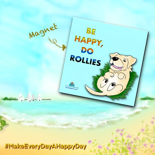 Kiyo Be Happy Do Rollies Motivational Magnet Story